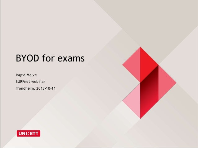BYOD for exams Ingrid Melve SURFnet webinar Trondheim, 2013-10-11