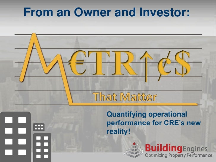 From an Owner and Investor:             Quantifying operational             performance for CRE's new             reality!