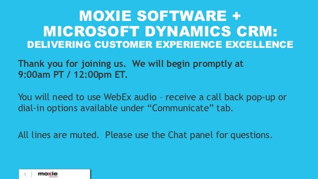 MOXIE SOFTWARE +       MICROSOFT DYNAMICS CRM:     DELIVERING CUSTOMER EXPERIENCE EXCELLENCEThank you for joining us. We w...