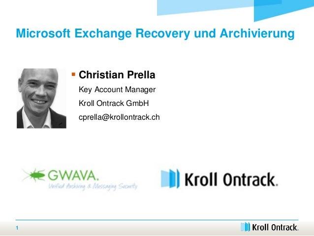 Microsoft Exchange Recovery und Archivierung  Christian Prella Key Account Manager Kroll Ontrack GmbH cprella@krollontrac...