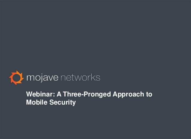 Mojave Networks Webinar: A Three-Pronged Approach to Mobile Security