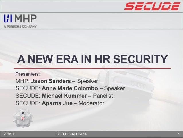 A NEW ERA IN HR SECURITY Presenters: MHP: Jason Sanders – Speaker SECUDE: Anne Marie Colombo – Speaker SECUDE: Michael Kum...