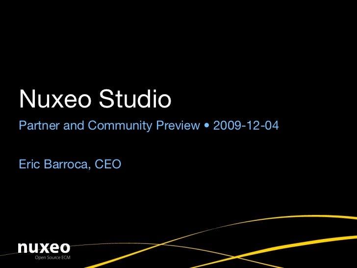 Nuxeo Studio Partner and Community Preview • 2009-12-04   Eric Barroca, CEO