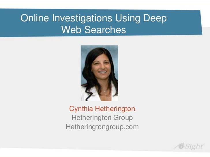 Social Media and Online Due DiligenceOnline Investigations Using Deep         Web Searches          Cynthia Hetherington  ...