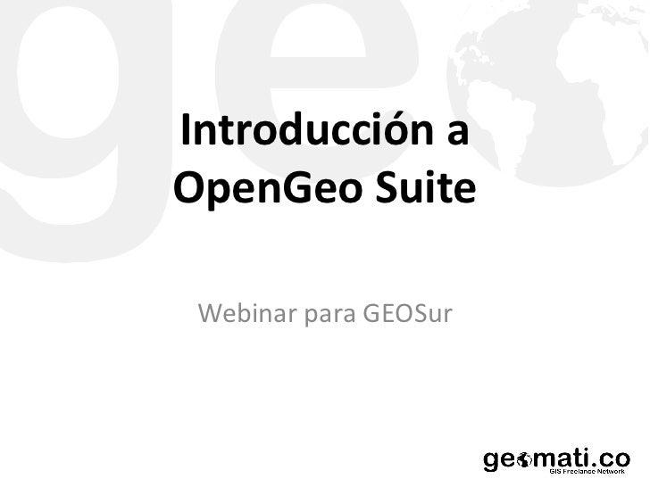 <ul>Introducción a OpenGeo Suite </ul><ul>Webinar para GEOSur </ul>