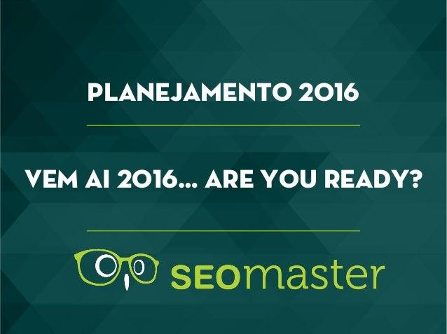 VEM AI 2016… ARE YOU READY? Planejamento 2016