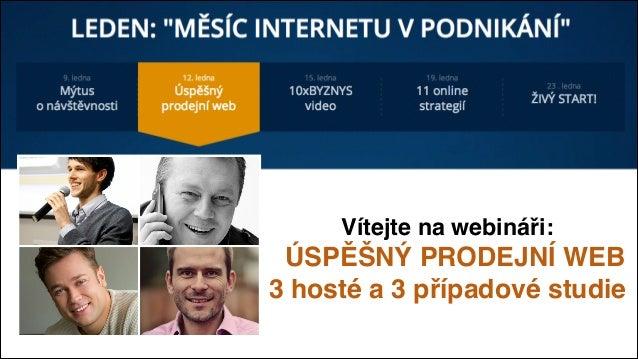 Vítejte na webináři:  # ÚSPĚŠNÝ PRODEJNÍ WEB# 3 hosté a 3 případové studie
