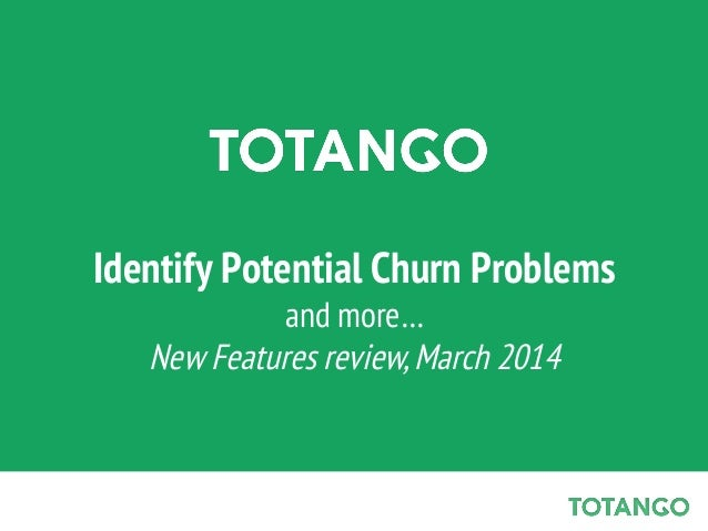 Identify Potential Churn Problems and more… New Features review, March 2014
