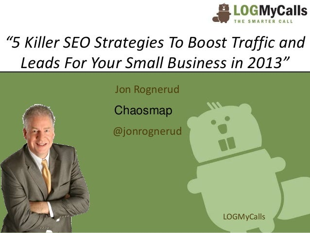 """""""5 Killer SEO Strategies To Boost Traffic and  Leads For Your Small Business in 2013""""                Jon Rognerud         ..."""