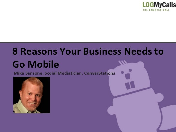 8 Reasons Your Business Needs toGo MobileMike Sansone, Social Mediatician, ConverStations