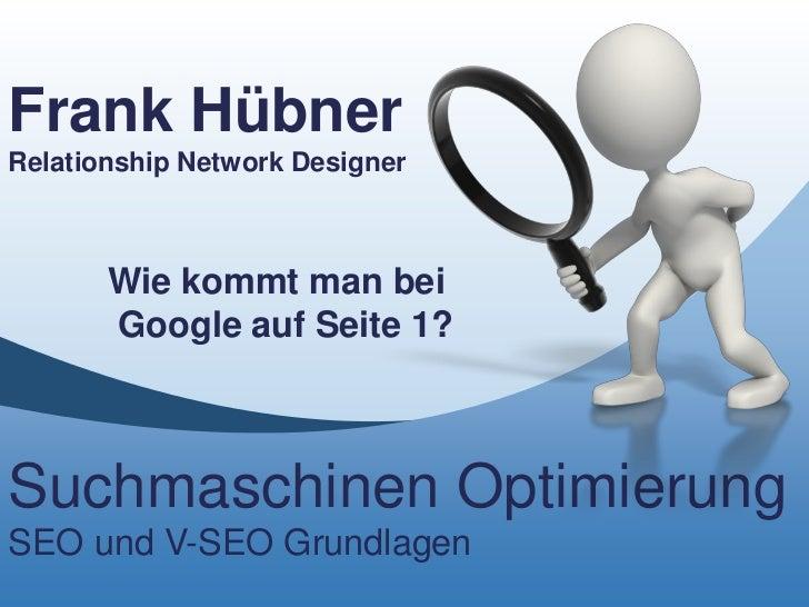 Frank HübnerRelationship Network Designer       Wie kommt man bei       Google auf Seite 1?Suchmaschinen OptimierungSEO un...