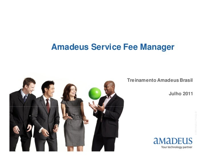 Amadeus Service Fee Manager                    Treinamento Amadeus Brasil                                    Julho 2011   ...