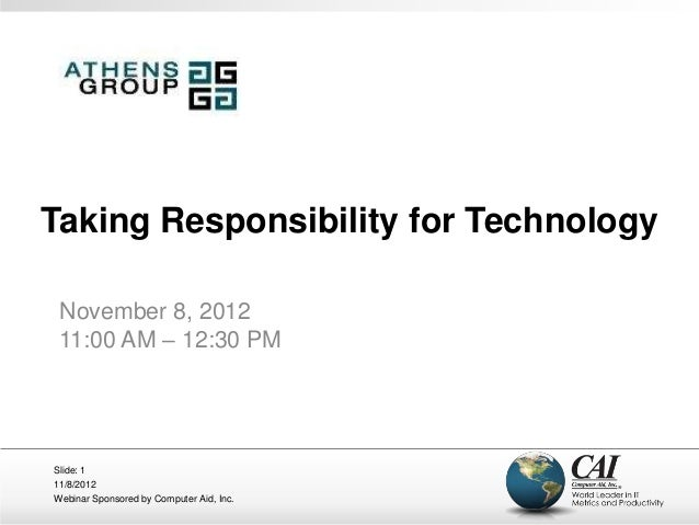 Taking Responsibility for Technology November 8, 2012 11:00 AM – 12:30 PMSlide: 111/8/2012Webinar Sponsored by Computer Ai...