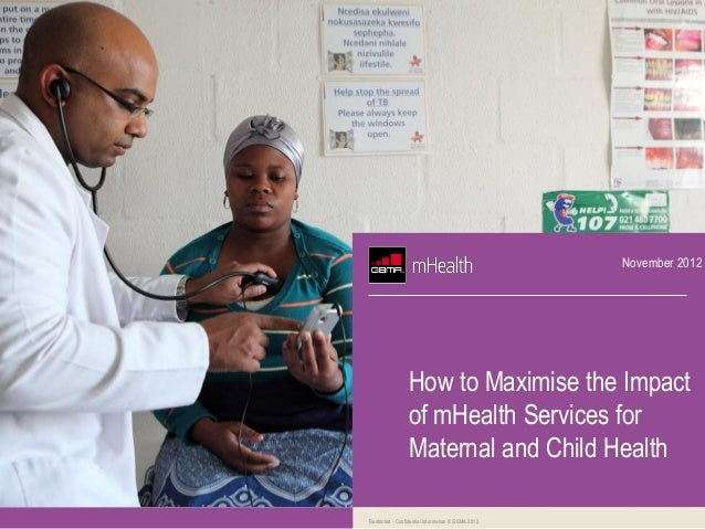 November 2012                 How to Maximise the Impact                 of mHealth Services for                 Maternal ...