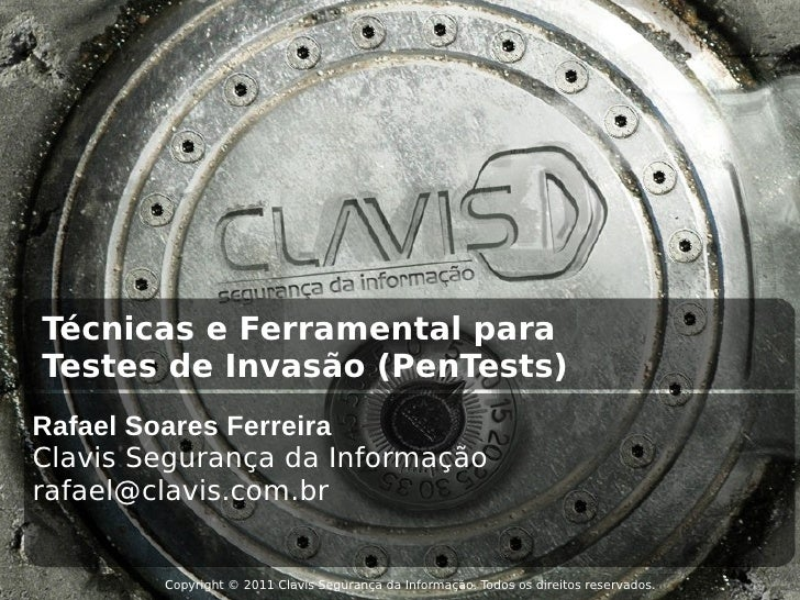 Técnicas e Ferramental paraTestes de Invasão (PenTests)Rafael Soares FerreiraClavis Segurança da Informaçãorafael@clavis.c...