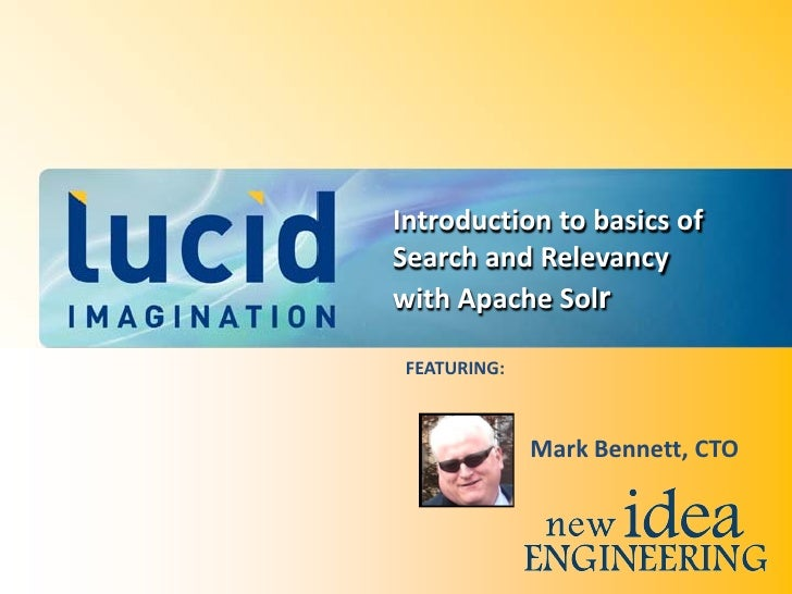 Introduction to basics of Search and Relevancy with Apache Solr   FEATURING:                  Mark Bennett, CTO