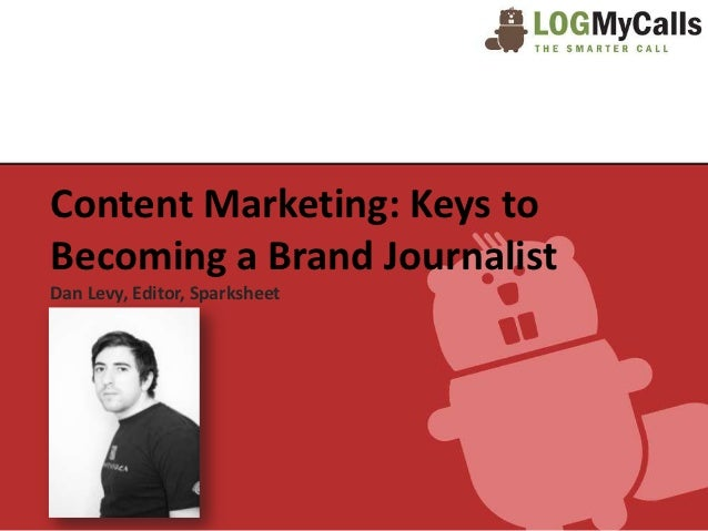 Content Marketing: Keys toBecoming a Brand JournalistDan Levy, Editor, Sparksheet