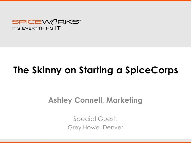 The Skinny on Starting a SpiceCorps<br />Ashley Connell, Marketing<br />Special Guest:<br />Grey Howe, Denver<br />