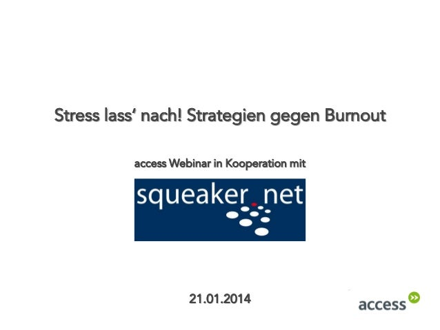 Stress lass' nach! Strategien gegen Burnout access Webinar in Kooperation mit  21.01.2014
