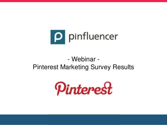 - Webinar -Pinterest Marketing Survey Results