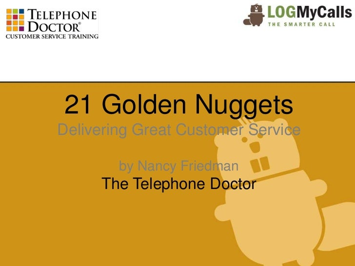 21 Golden NuggetsDelivering Great Customer Service        by Nancy Friedman      The Telephone Doctor