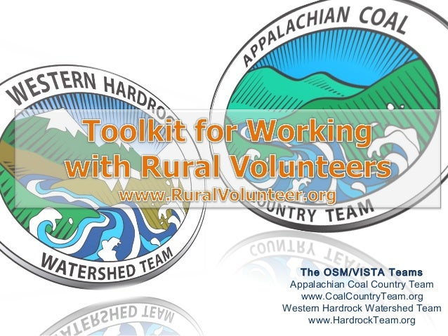 The OSM/VISTA Teams Appalachian Coal Country Team www.CoalCountryTeam.org Western Hardrock Watershed Team www.HardrockTeam...