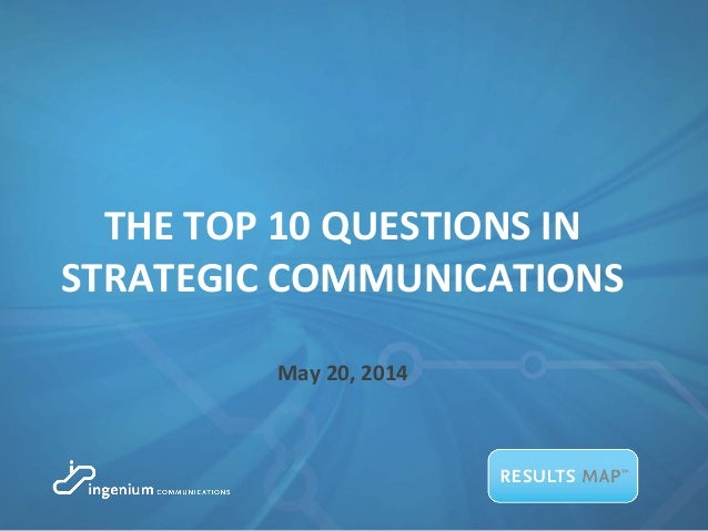 THE TOP 10 QUESTIONS IN STRATEGIC COMMUNICATIONS May 20, 2014