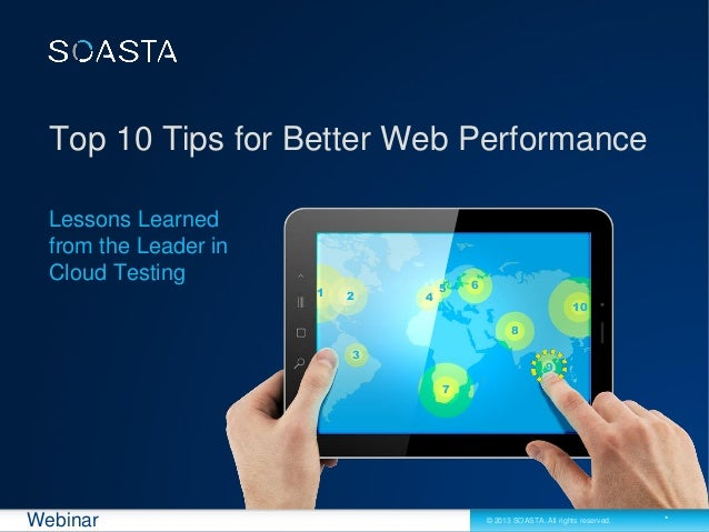 Top 10 Tips for Better Web Performance Lessons Learned from the Leader in Cloud Testing  1  2  4  5  6 10 8  3 7  Webinar ...