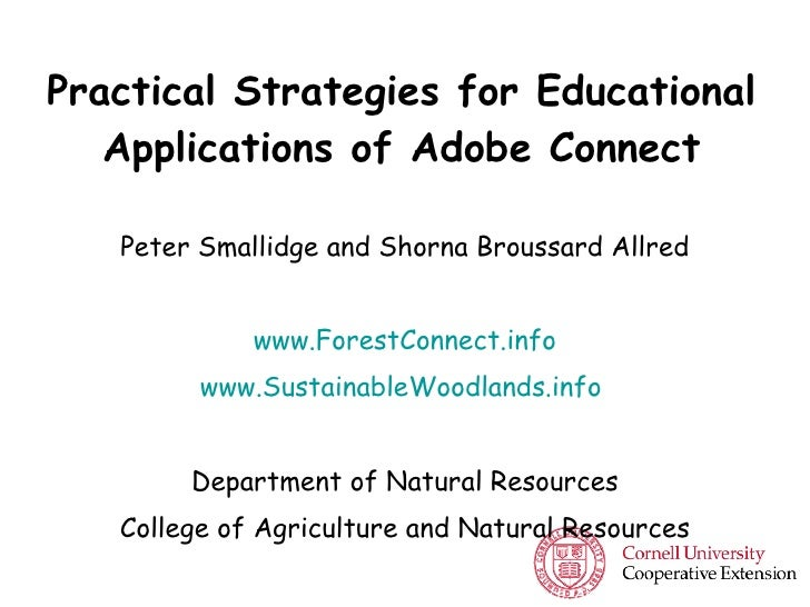 Practical Strategies for Educational Applications of Adobe Connect Peter Smallidge and Shorna Broussard Allred www.ForestC...