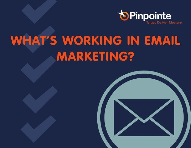WHAT'S WORKING IN EMAIL MARKETING?