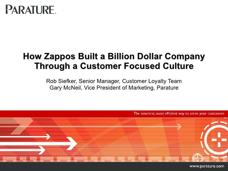 How Zappos Built a Billion Dollar Company Through a Customer Focused Culture Rob Siefker, Senior Manager, Customer Loyalty...