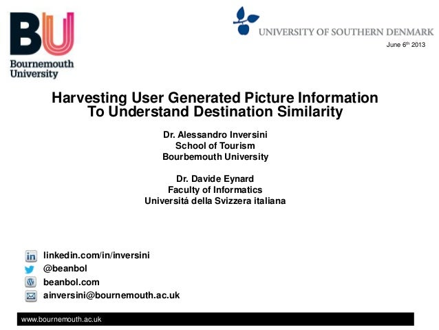 www.bournemouth.ac.ukHarvesting User Generated Picture InformationTo Understand Destination SimilarityDr. Alessandro Inver...