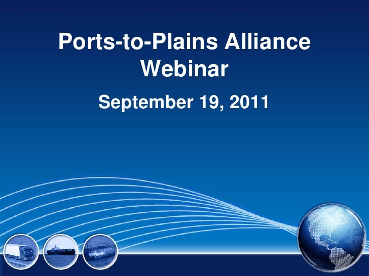 Ports-to-Plains AllianceWebinar<br />September 19, 2011<br />