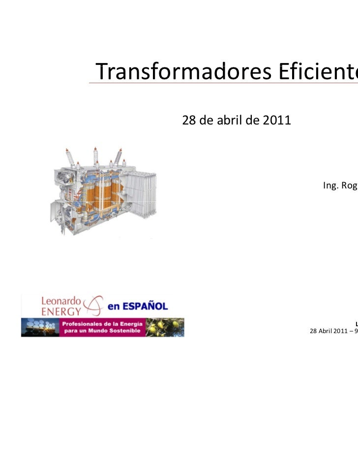 TransformadoresEficientesT    f    d     Efi i t       28deabrilde2011                                 Ing.RogerGar...