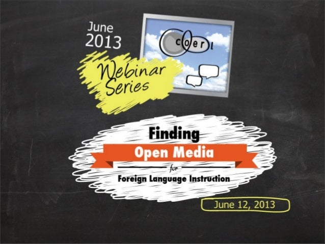 COERLL June Webinar 1 - Finding Open Media for Foreign Language Instruction