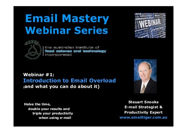 Email Mastery    Webinar SeriesWebinar #1:Introduction to Email Overload(   and what you can do about it)                 ...
