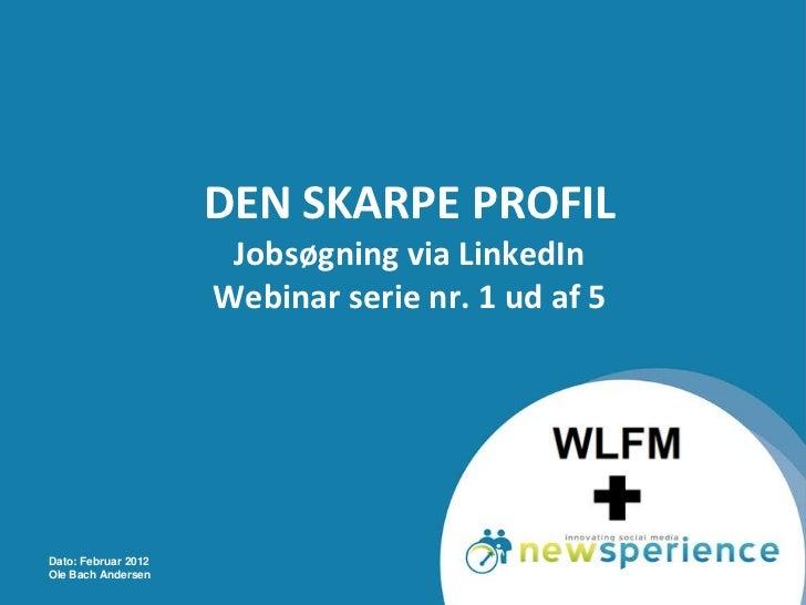 DEN SKARPE PROFIL                      Jobsøgning via LinkedIn                     Webinar serie nr. 1 ud af 5Dato: Februa...