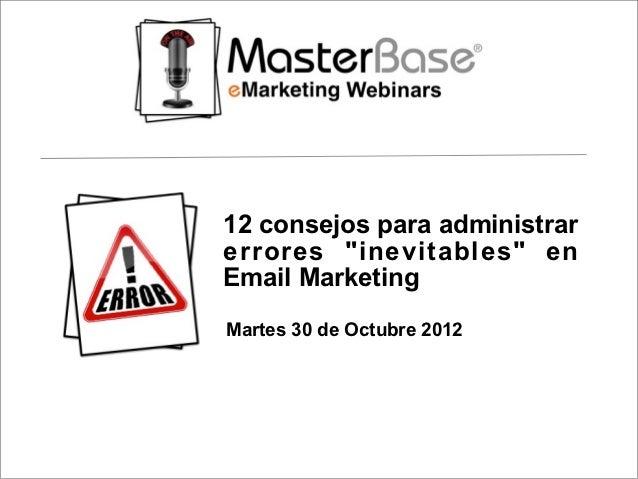 """12 consejos para administrarerrores """"inevitables"""" enEmail MarketingMartes 30 de Octubre 2012"""