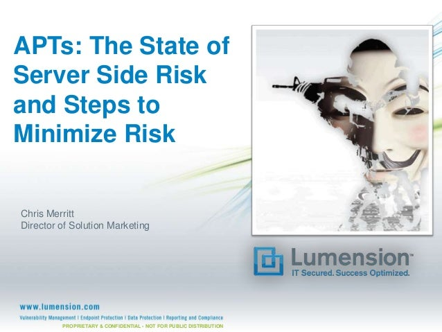 APTs: The State of Server Side Risk and Steps to Minimize Risk  Chris Merritt Director of Solution Marketing  PROPRIETARY ...