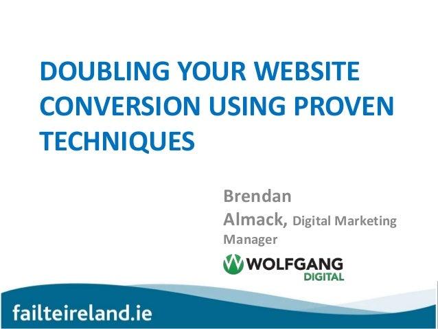 DOUBLING YOUR WEBSITECONVERSION USING PROVENTECHNIQUESBrendanAlmack, Digital MarketingManager