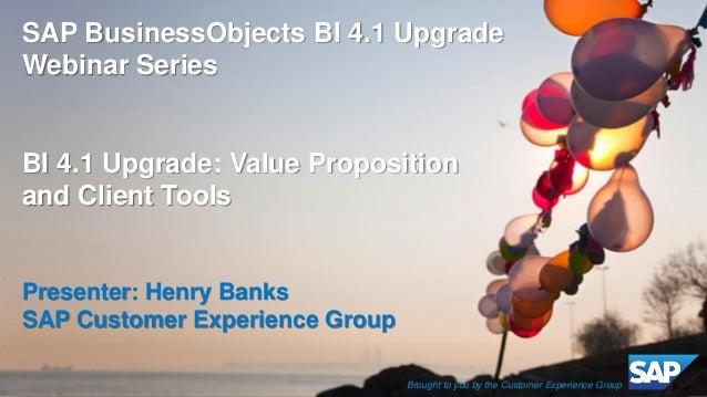 SAP #BOBJ #BI 4.1 Upgrade Webcast Series 1: Value Proposition and Client Tools