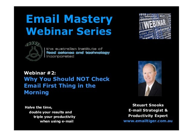 Email MasteryWebinar SeriesHalve the time,double your results andtriple your productivitywhen using e-mailSteuart SnooksE-...