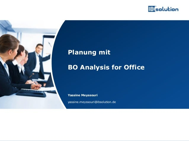 www.ibsolution.de © IBsolution GmbH Planung mit BO Analysis for Office Yassine Meyssouri yassine.meyssouri@ibsolution.de