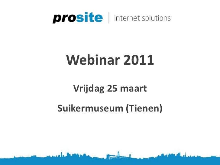 Webinar 2011<br />Vrijdag 25 maart<br />Suikermuseum (Tienen)<br />