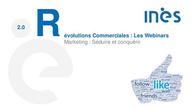 2.0 Révolutions Commerciales : Les Webinars Marketing : Séduire et conquérir