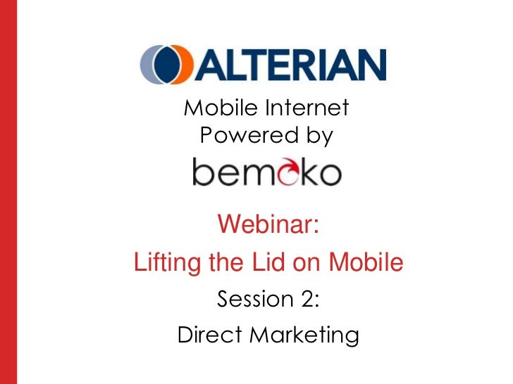 Mobile Internet<br />Powered by <br />Webinar:<br />Lifting the Lid on Mobile<br />Session 2:<br />Direct Marketing<br />