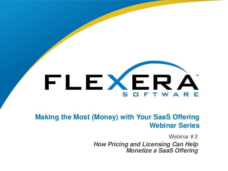 Webinar2 of 3 in a series: How Pricing and Licensing Helps Monetize SaaS Offering