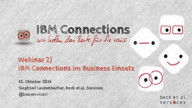 IBM Connections  Webinar 2)  IBM Connections im Business Einsatz  15. Oktober 2014  Siegfried Lautenbacher, Beck et al. Se...