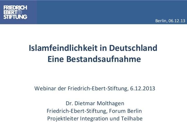 Berlin, 06.12.13  Islamfeindlichkeit in Deutschland Eine Bestandsaufnahme Webinar der Friedrich-Ebert-Stiftung, 6.12.2013 ...