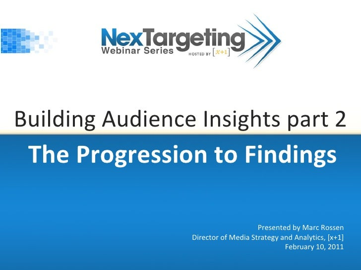 Building Audience Insights part 2 The Progression to Findings Presented by Marc Rossen Director of Media Strategy and Anal...